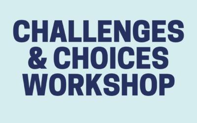 Challenges & Choices Consultation Workshop Details